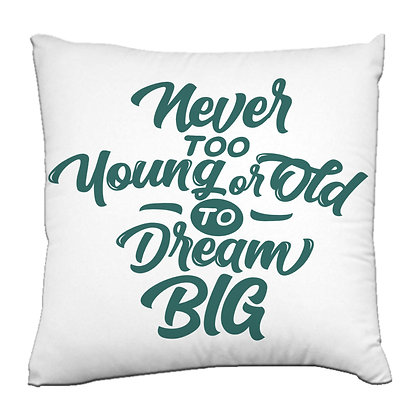 Never too young or old to dream big Printed Poly Satin Cushion Pillow Cover