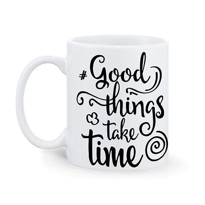Good Things Take Time Printed Ceramic Coffee Mug 325 ml