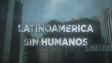 Latinoamérica sin Humanos  |  2010