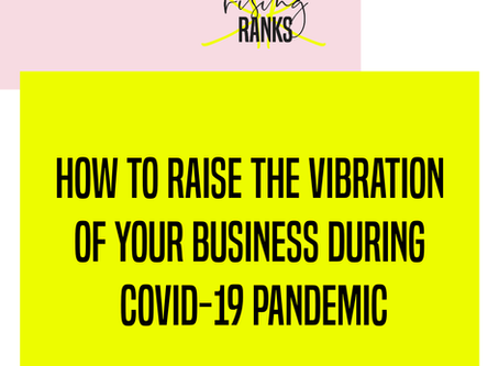 How to Raise the Vibration of Your Business During COVID-19 Pandemic