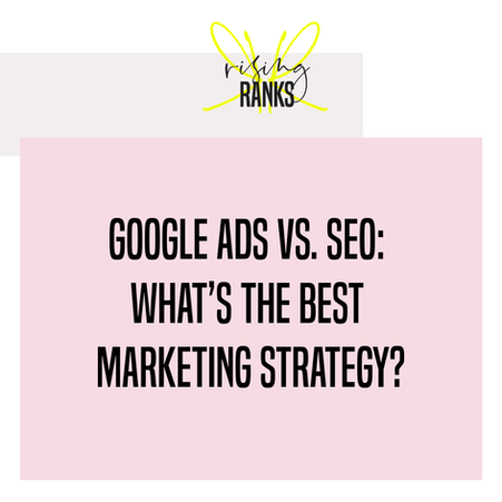 Google Ads vs. SEO: What's The Best Marketing Strategy?