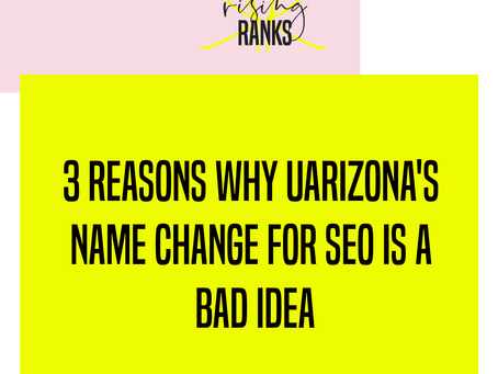 3 Reasons Why UArizona's Name Change for SEO is a Bad Idea
