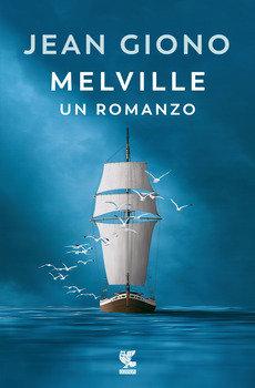 Melville, un romanzo - Jean Giono