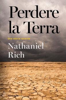 Perdere la Terra - Nathaniel Rich
