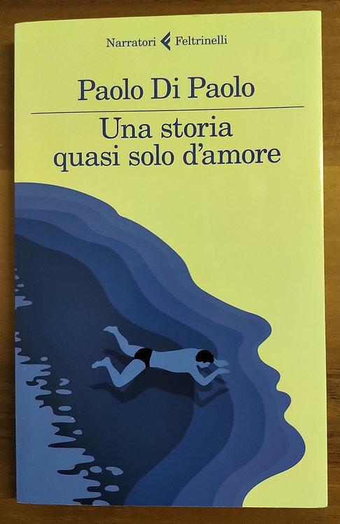 Una storia quasi solo d'amore - Paolo Di Paolo
