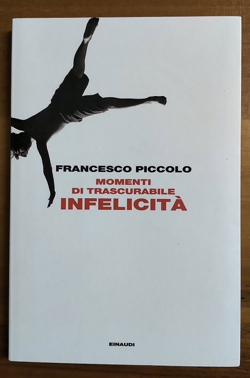 Momenti di trascurabile infelicità - Francesco Piccolo