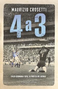 4 a 3. Italia-Germania 1970 - Maurizio Crosetti