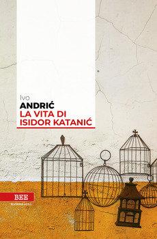 La vita di Isidor Katanic - Ivo Andric