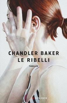Le ribelli - Chandler Baker