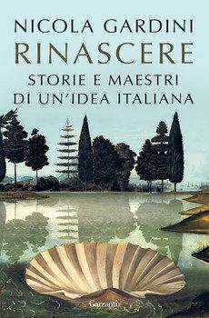 Rinascere. Storie e maestri di un'idea italiana - Nicola Gardini