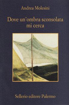 Dove un'ombra sconsolata mi cerca - Andrea Molesini