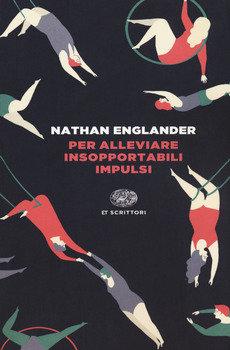 Per alleviare insopportabili impulsi - Nathan Englander
