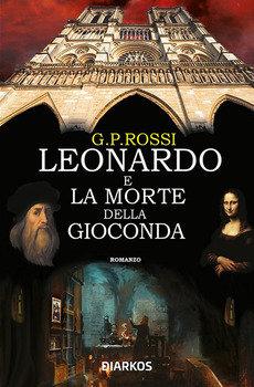 Leonardo e la morte dellaGioconda - G.P. Rossi