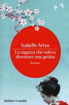 La ragazza che voleva diventare una geisha - Isabelle Artus