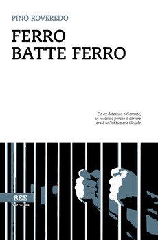 Ferro batte ferro - Pino Roveredo