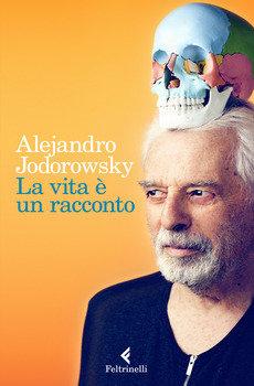 La vita è un racconto - Alejandro Jodorowsky