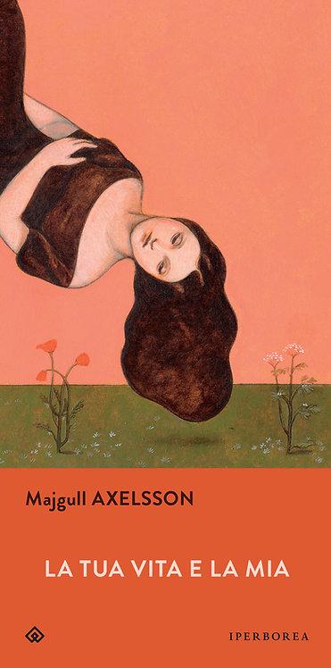 La tua vita e la mia - Majgull Axelsson