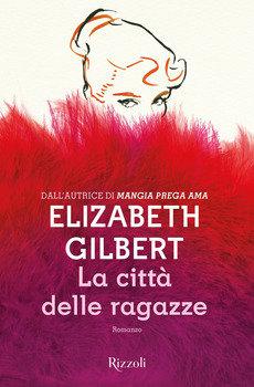 La città delle ragazze - Elizabeth Gilbert
