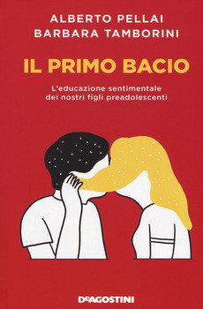 Il primo bacio - Alberto Pellai e Barbara Tamborini