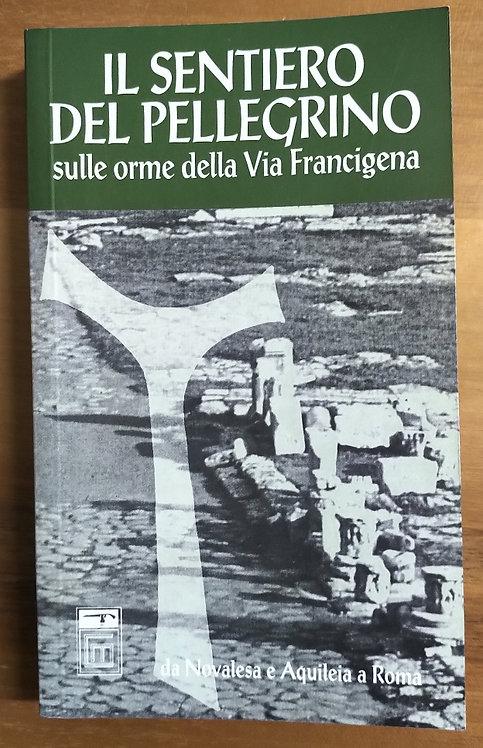 Il sentiero del pellegrino. Sulle orme della via Francigena - Alberto Alberti