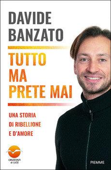 Tutto ma prete mai - Davide Banzato