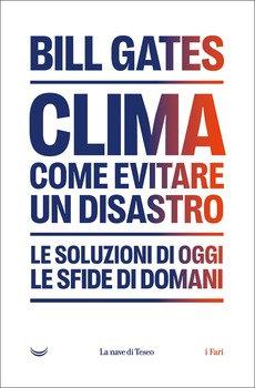 Clima. Come evitare un disastro - Bill Gates