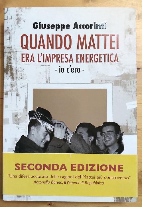 Quando Mattei era l'impresa energetica - Giuseppe Accorinti