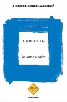 Da uomo a padre. Il percorso emotivo della paternità - Alberto Pellai