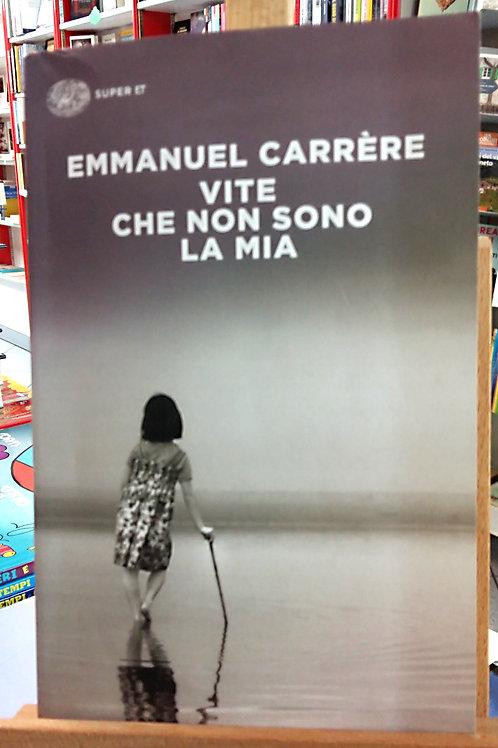 Vite che non sono la mia - Emanuel Carrère