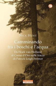 Camminando fra i boschi e l'acqua - Nick Hunt