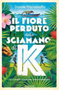 Il fiore perduto dello sciamano di K - Davide Morosinotto