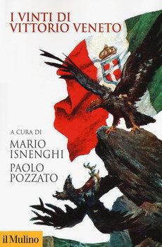 I vinti di Vittorio Veneto - Mario Isnenghi e Paolo Pozzato