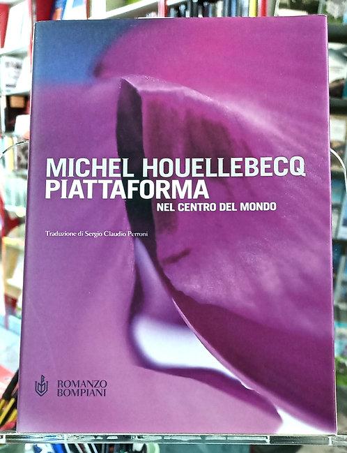 Piattaforma nel centro del mondo - Michel Houellebecq