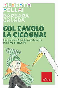 Col cavolo la cicogna - Alberto Pellai e Barbara Calaba