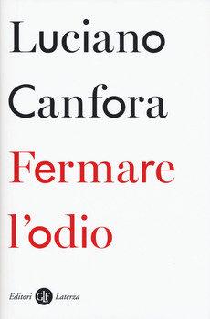 Fermare l'odio - Luciano Canfora