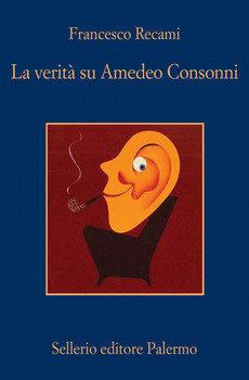 La verità su Amedeo Consonni - Francesco Recami