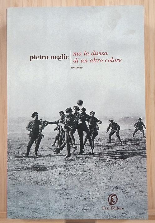 Ma la divisa di un altro colore - Pietro Neglie