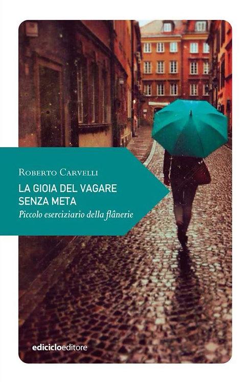 La gioia del vagare senza meta - Roberto Carvelli