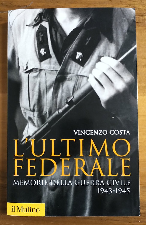 L'ultimo federale. Memorie della guerra civile - Vincenzo Costa