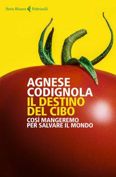 Il destino del cibo - Agnese Codignola
