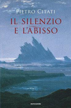 Il silenzio e l'abisso - Pietro Citati