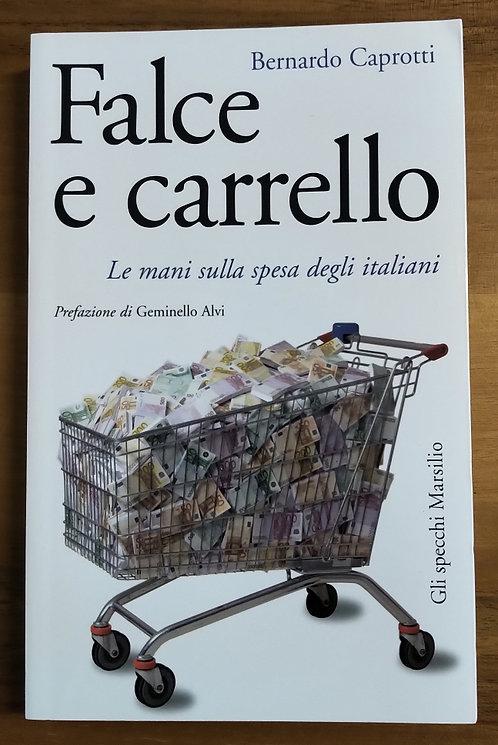 Falce e carrello. Le mani sulla spesa degli italiani - Bernardo Caprotti