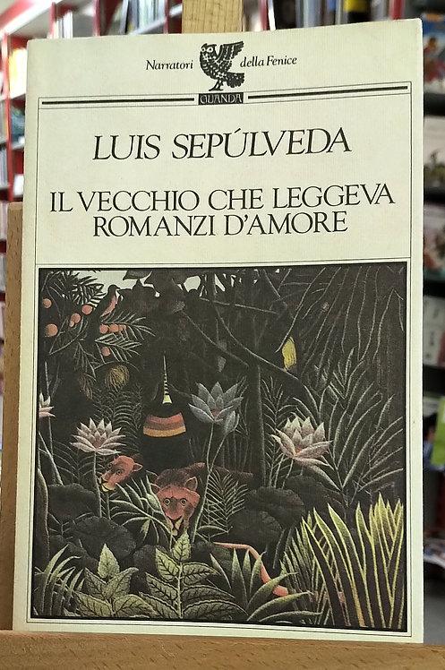 Il vecchio che leggeva romanzi d'amore - Luis Sepulveda