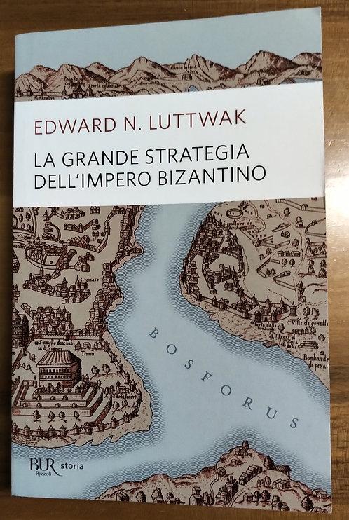La grande strategia dell'impero bizantino - Edward N. Luttwak