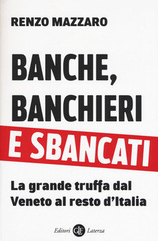 Banche, banchieri e sbancati - Renzo Mazzaro