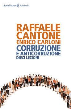 Corruzione e anticorruzione - Raffaele Cantone