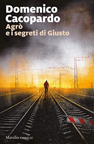 Agrò e i segreti di Giusto - Domenico Cacopardo