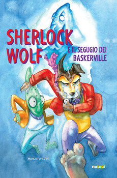 Sherlock Wolf e il segugio dei Baskerville - Marco Furlotti