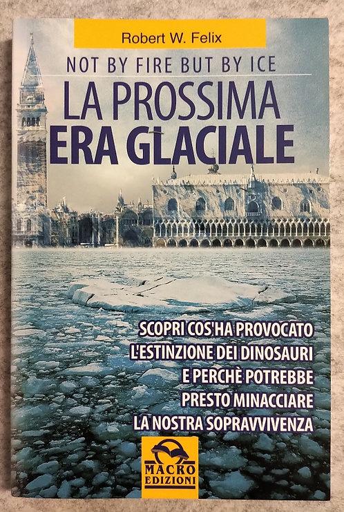 La prossima era glaciale - Robert W. Felix