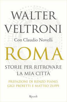 Roma. Storie per ritrovare la mia città - Walter Veltroni